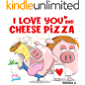 I Love You and Cheese Pizza: A story about the meaning of love (Pig In Jeans)