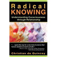 Radical Knowing: Understanding Consciousness through Relationship (Radical Consciousness Trilogy Book 2)
