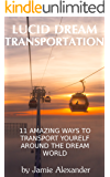 Lucid Dream Transportation: 11 Amazing Ways To Transport Yourself Around The Dream World (English Edition)