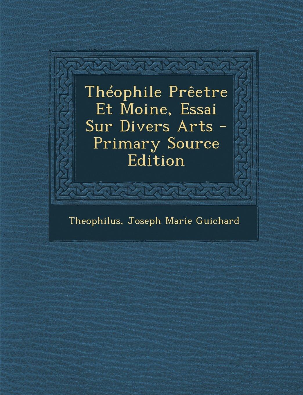 Read Online Theophile Preetre Et Moine, Essai Sur Divers Arts (Latin Edition) pdf epub