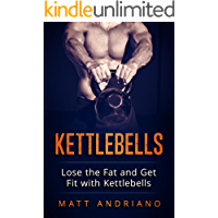 Kettlebells: Lose the Fat and Get Fit with Kettlebells (Kettlebells, Weight Loss Book 1)