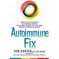 The Autoimmune Fix: How to Stop the Hidden Autoimmune Damage That Keeps You Sick...