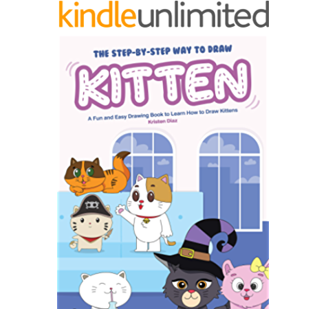 The Step By Step Way To Draw Kitten A Fun And Easy Drawing Book To Learn How To Draw Kittens Kindle Edition By Diaz Kristen Children Kindle Ebooks Amazon Com