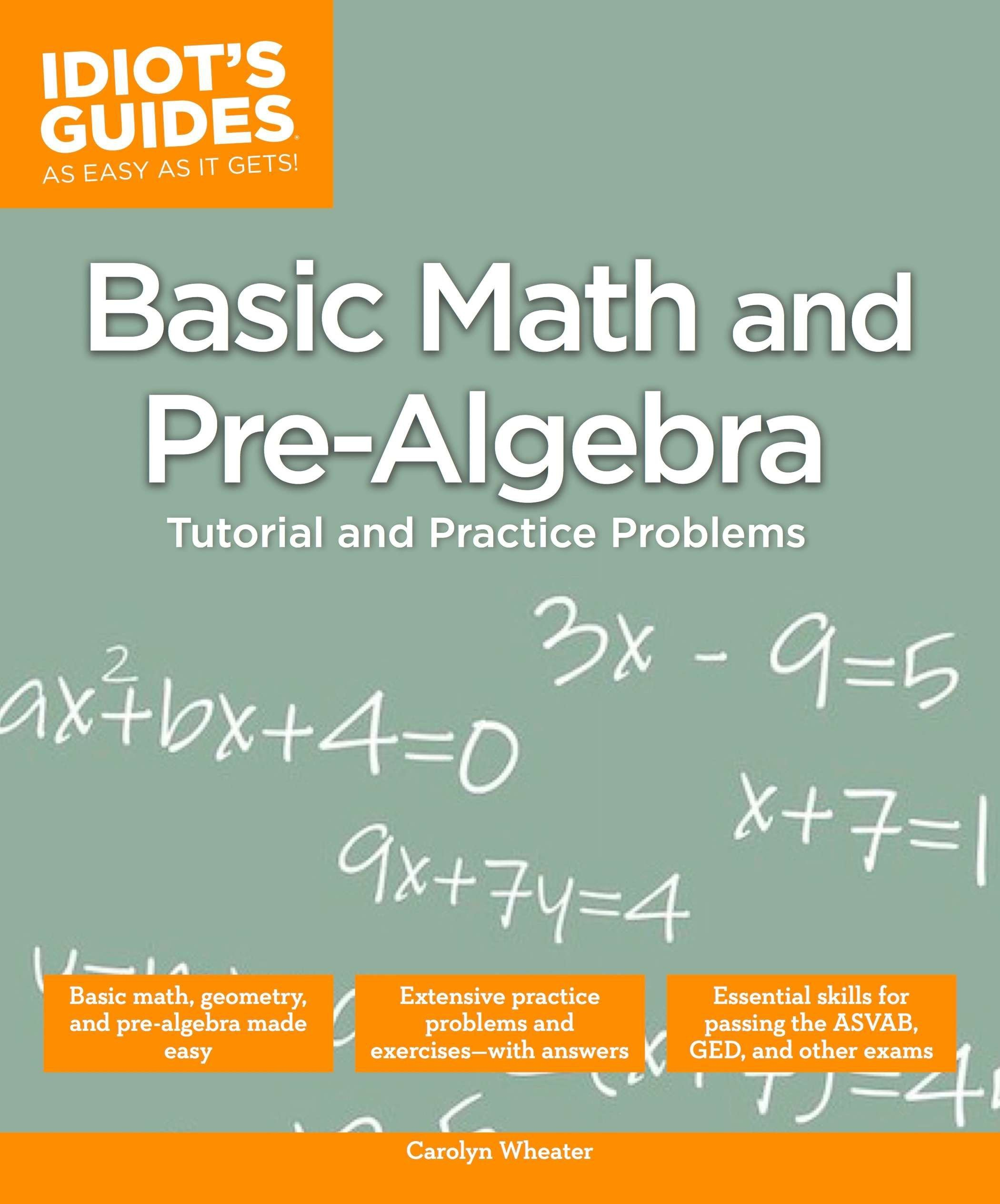 Basic Math and Pre-Algebra (Idiot's Guides): Carolyn Wheater:  9781615645046: Amazon.com: Books
