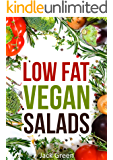 Vegan: Low Fat Vegan Salads-Low Fat Salad Recipes For Rapid Weight Loss(Forks Over Knives,Raw Till 4,80/10/10,Gluten Free,Oil Free) (Low-Fat Vegan Cooking ... carb,vegan recipes,) (English Edition)
