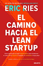 El camino hacia el Lean Startup: Cómo aprovechar la visión emprendedora para transformar la cultura de tu empresa e impulsar el crecimiento a largo plazo