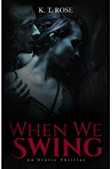 When We Swing: Twisted Erotic Dark Fiction Kindle Edition