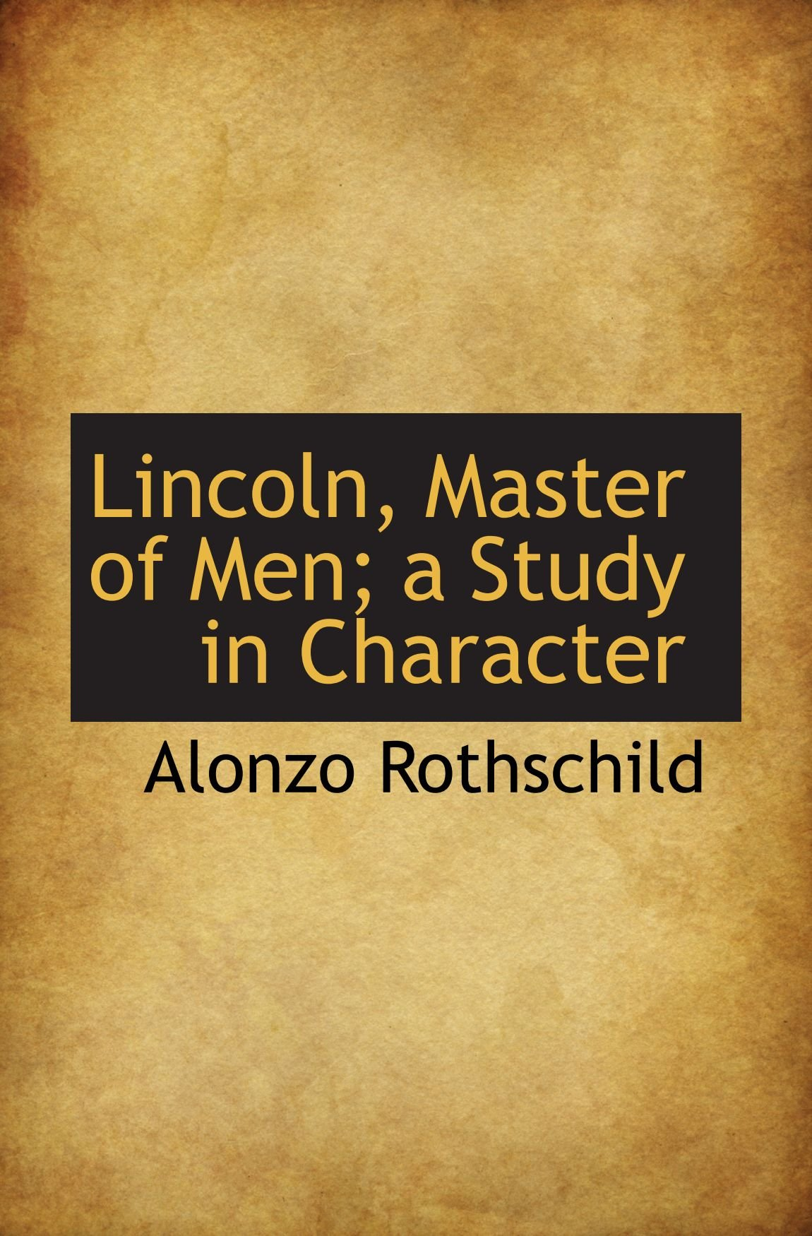 Read Online Lincoln, Master of Men; a Study in Character pdf epub