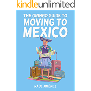 The Gringo Guide To Moving To Mexico.: Everything You Need To Know Before Moving To Mexico. (Living and Talking in…