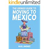 The Gringo Guide To Moving To Mexico.: Everything You Need To Know Before Moving To Mexico. (Living and Talking in Mexico)