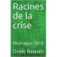 Racines de la crise: Nicaragua 2018 (French Edition) Nov 14, 2018