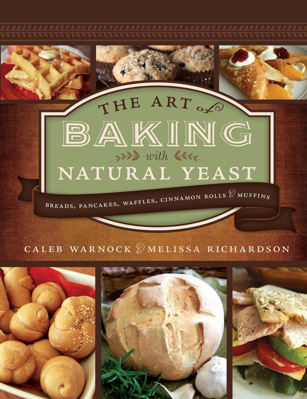 The Art of Baking with Natural Yeast: Breads, Pancakes, Waffles, Cinnamon Rolls and Muffins by Cedar Fort, Inc.