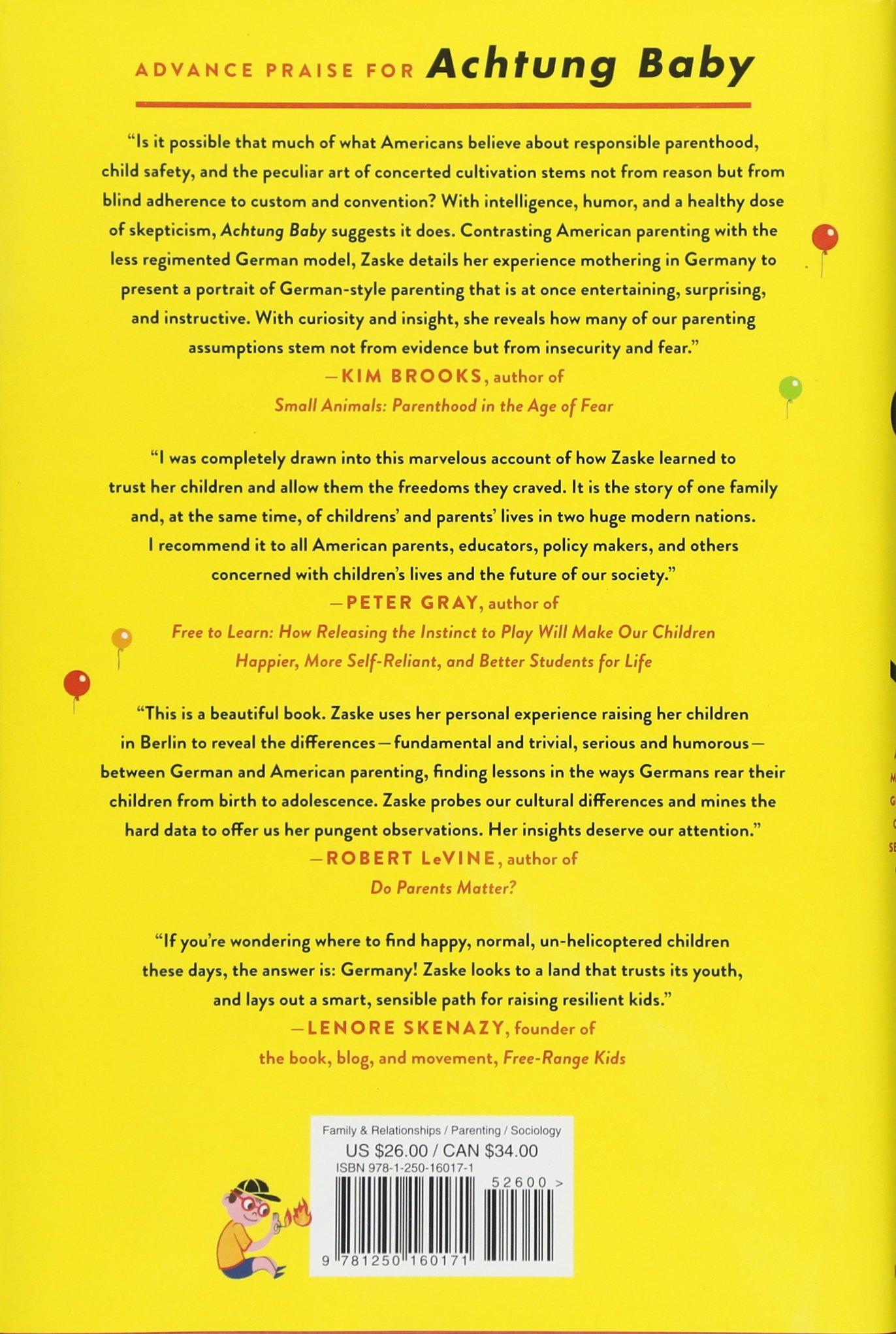 Achtung Baby: An American Mom on the German Art of Raising Self-Reliant  Children: Sara Zaske: 9781250160171: Amazon.com: Books