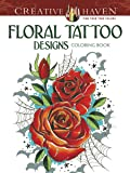 Creative Haven Floral Tattoo Designs Coloring Book (Creative Haven Coloring Books)