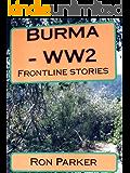 BURMA - WW2 FRONTLINE STORIES