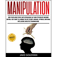 Manipulation: How to Influence People With Persuasion, NLP, Dark Psychology and Mind Control: Learn the Art of Body Language, Hypnosis, Emotional Intelligence and Detect Brainwashing (English Edition)
