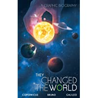 They Changed the World: Copernicus-Bruno-Galileo: A Graphic Biography (Campfire Graphic Novels)