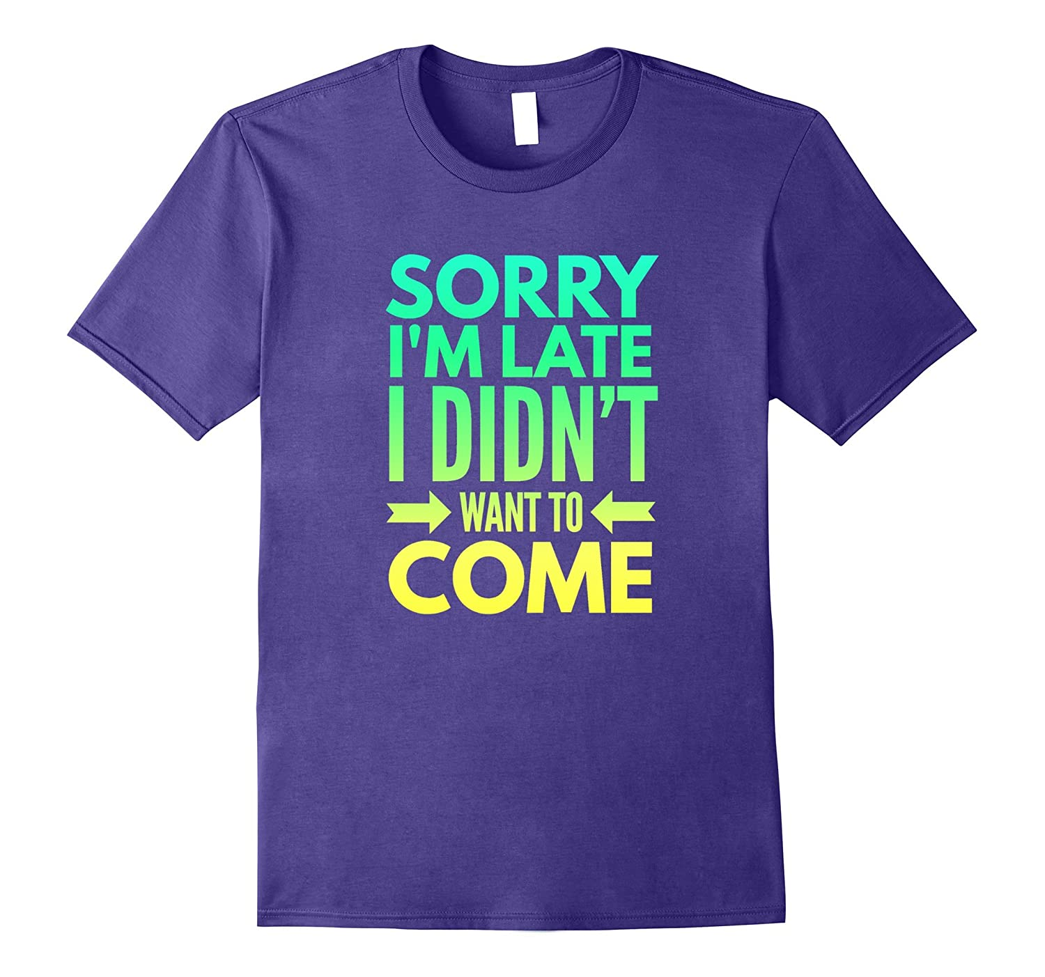 Im sorry im late, I didnt want to come funny tshirt-FL
