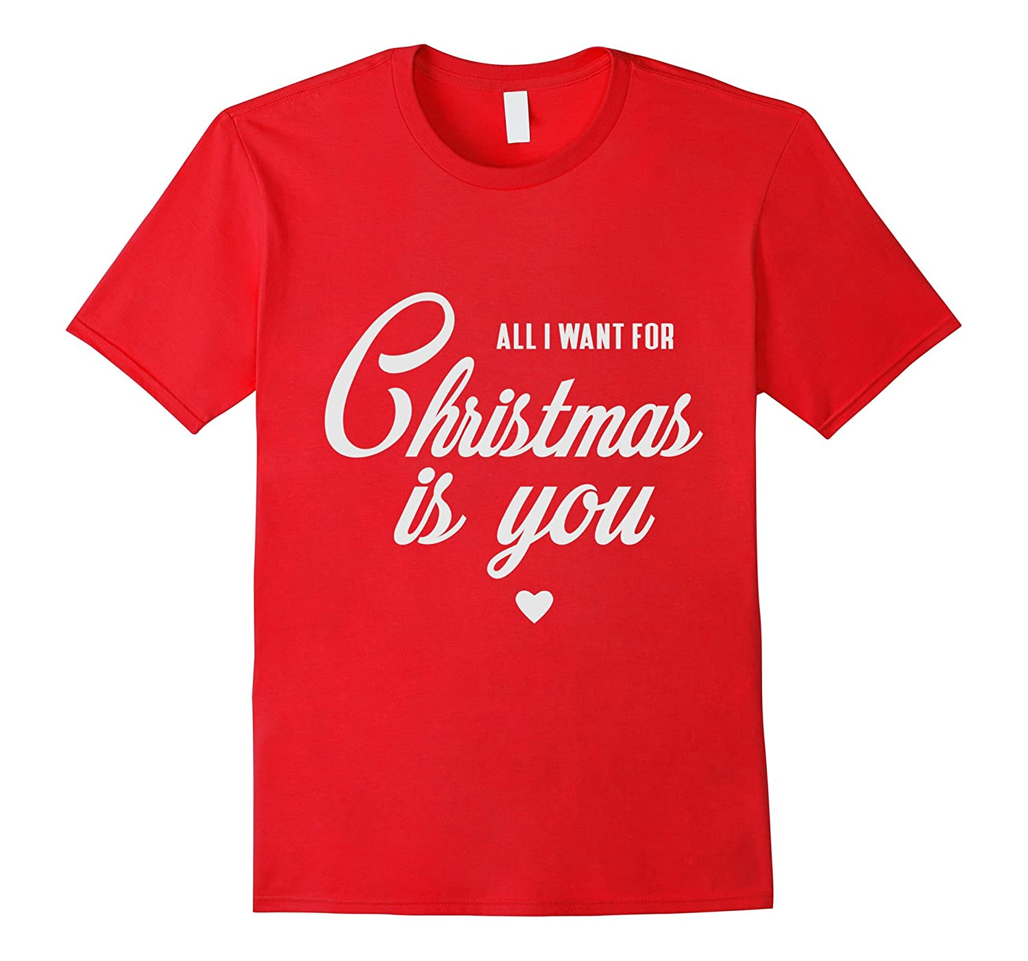 ALL I WANT FOR CHRISTMAS IS YOU T-Shirt Lovely XMAS Shirt