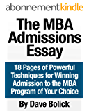 The MBA Admissions Essay: 18 Pages of Powerful Techniques for Winning Admission to the MBA Program of Your Choice (English Edition)