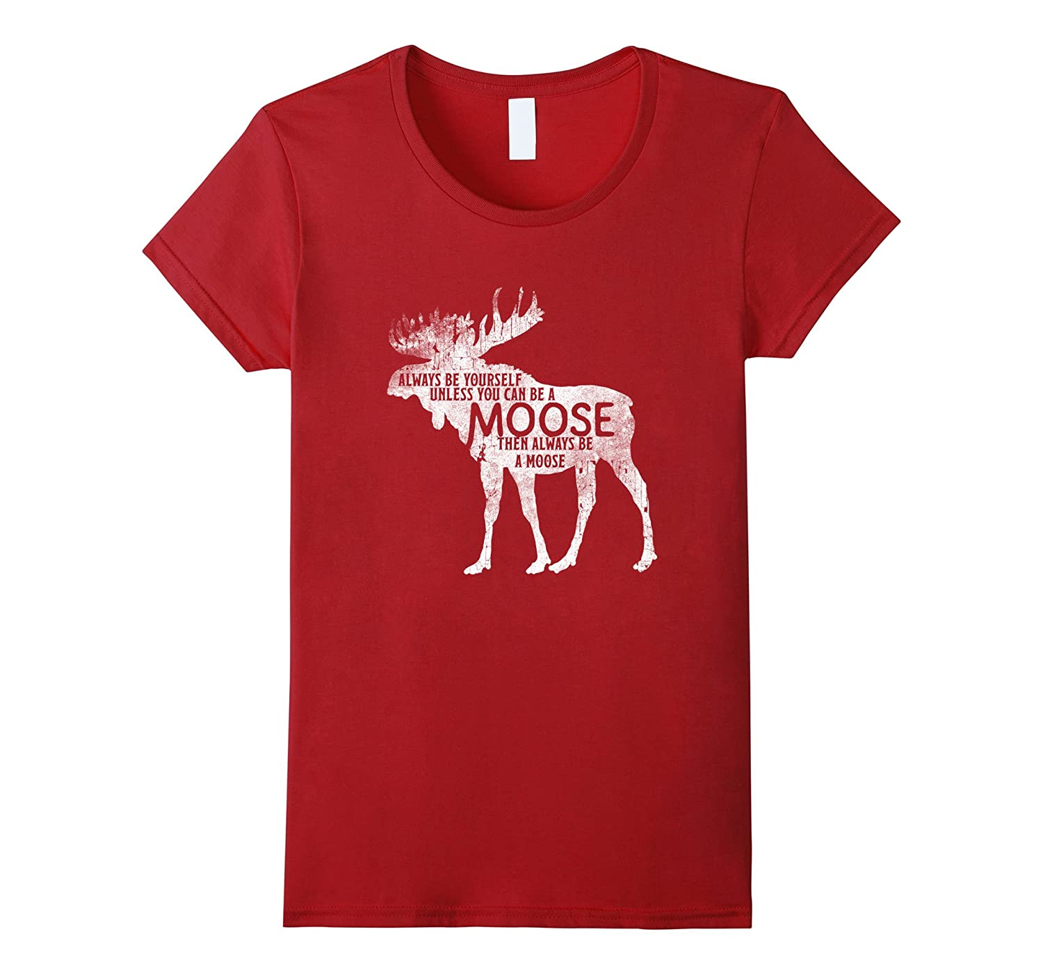 Always Be Yourself Unless You Can Be A Moose T-shirt Fun Tee