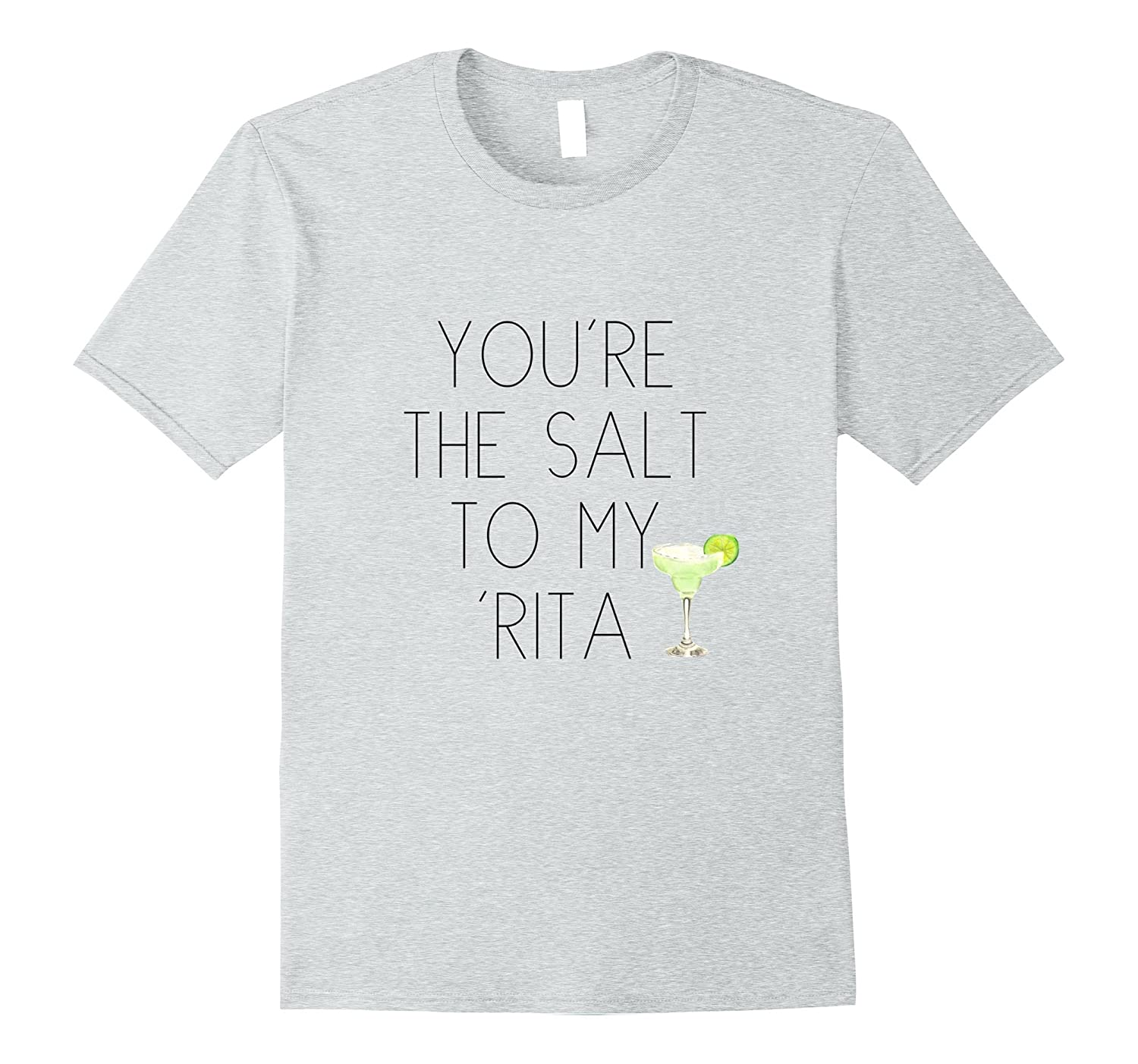 You're the Salt to My Rita Funny Margarita Shirt-TH