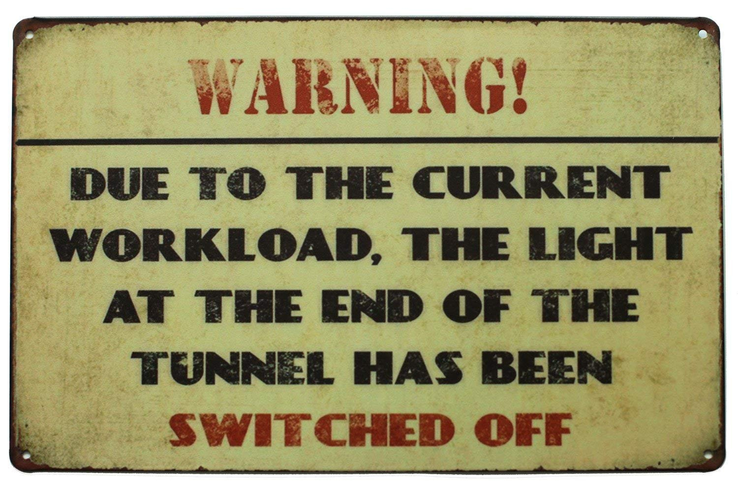 Metal Tin Sign SUMIK Warning Due to The Current Workland The Light at The End of The Tunnel Has Been Switched Off Vintage Art Poster Plaque Den Man Cave Yard Home Wall Decor