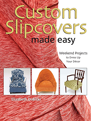 Custom Slipcovers Made Easy: Weekend Projects to Dress Up Your Décor (English Edition)