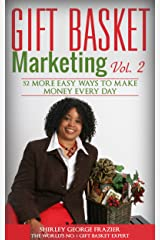 Gift Basket Marketing, Vol. 2: 52 More Easy Ways to Make Money Every Day Kindle Edition