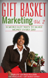 Gift Basket Marketing, Vol. 2: 52 More Easy Ways to Make Money Every Day