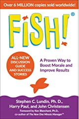 Fish!: A Proven Way to Boost Morale and Improve Results Kindle Edition