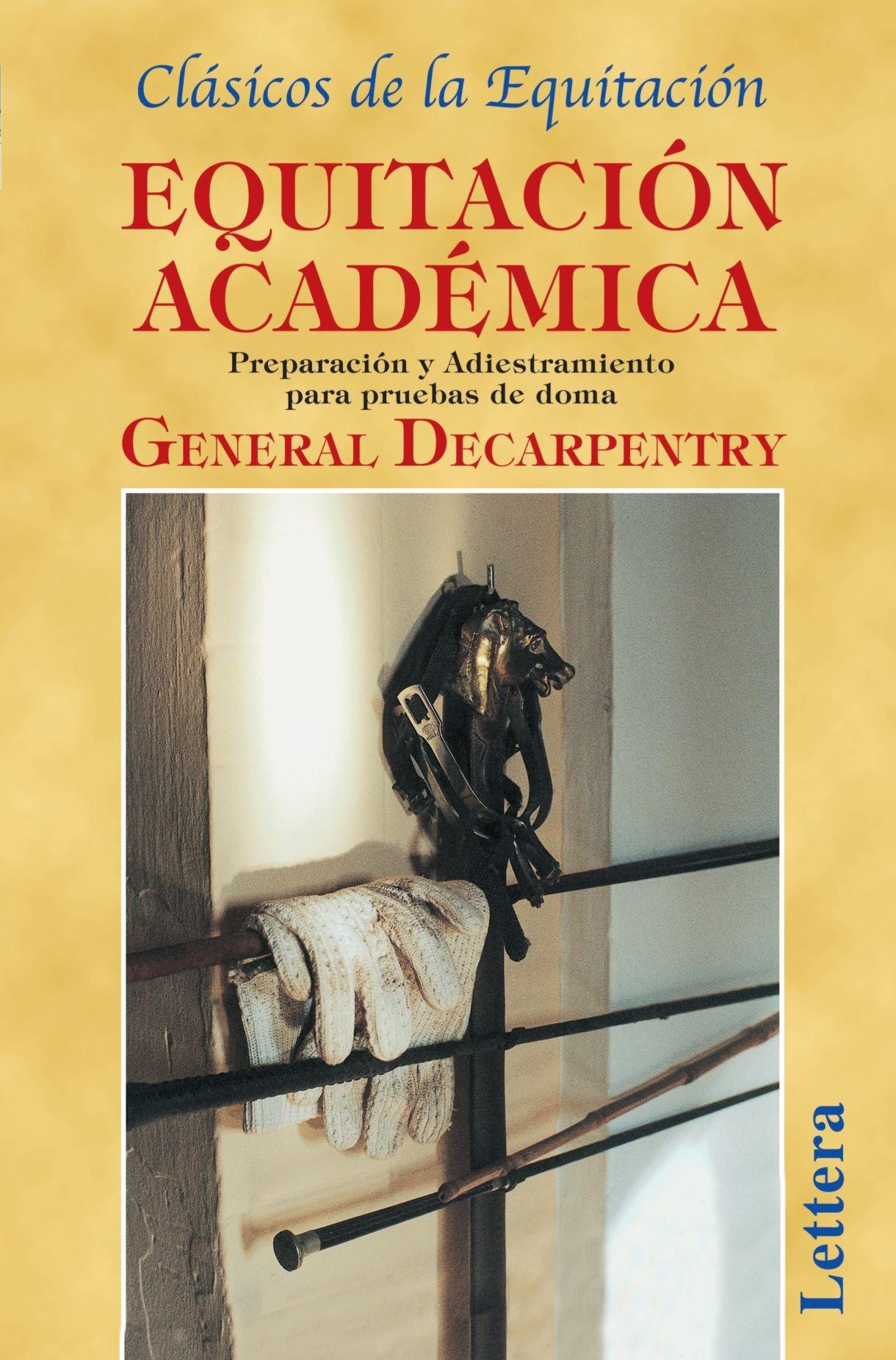 Equitación Académica Tapa blanda – 30 mar 2010 General Decarpentry Grupo Lettera S.L. 8493189642