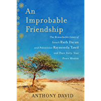 An Improbable Friendship: The Remarkable Lives of Israeli Ruth Dayan and Palestinian Raymonda Tawil and Their Forty-Year Peace Mission (English Edition)