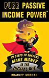 PURR Passive Income Power(TM): 12 Steps to Success, Make Money in the Digital Age