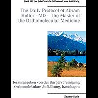 The Daily Protocol of Abram Hoffer – MD – The Master of the Orthomolecular Medicine: Herausgegeben von der Bürgervereinigung Orthomolekulare Aufklärung, Isernhagen (German Edition)
