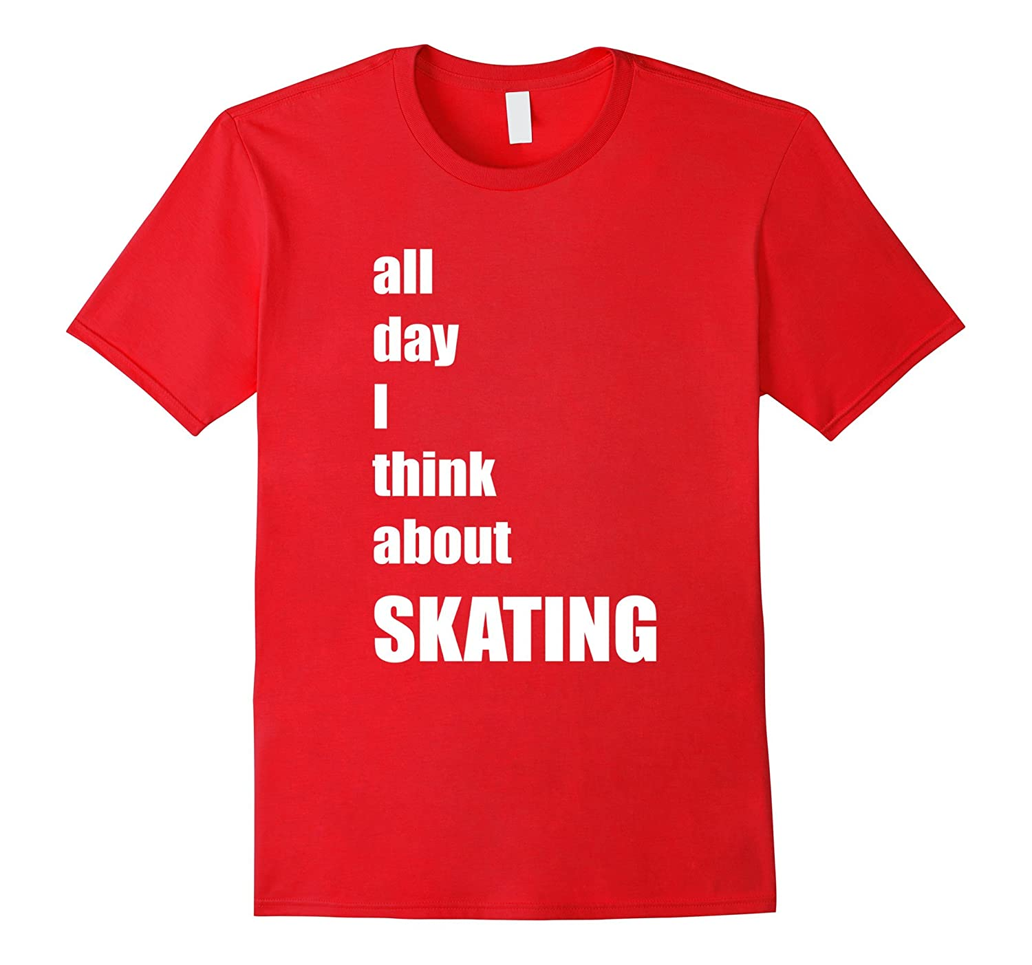 All Day I Think About Skating Roller Ice Skater T-Shirt-CD