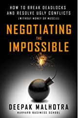 Negotiating the Impossible: How to Break Deadlocks and Resolve Ugly Conflicts (without Money or Muscle) Kindle Edition