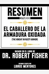 "Resumen Expandido De ""El Caballero De La Armadura Oxidada (The Knight In Rusty Armor)"" Basado En El Libro De Dr. Robert Fisher (Spanish Edition) Kindle Edition"