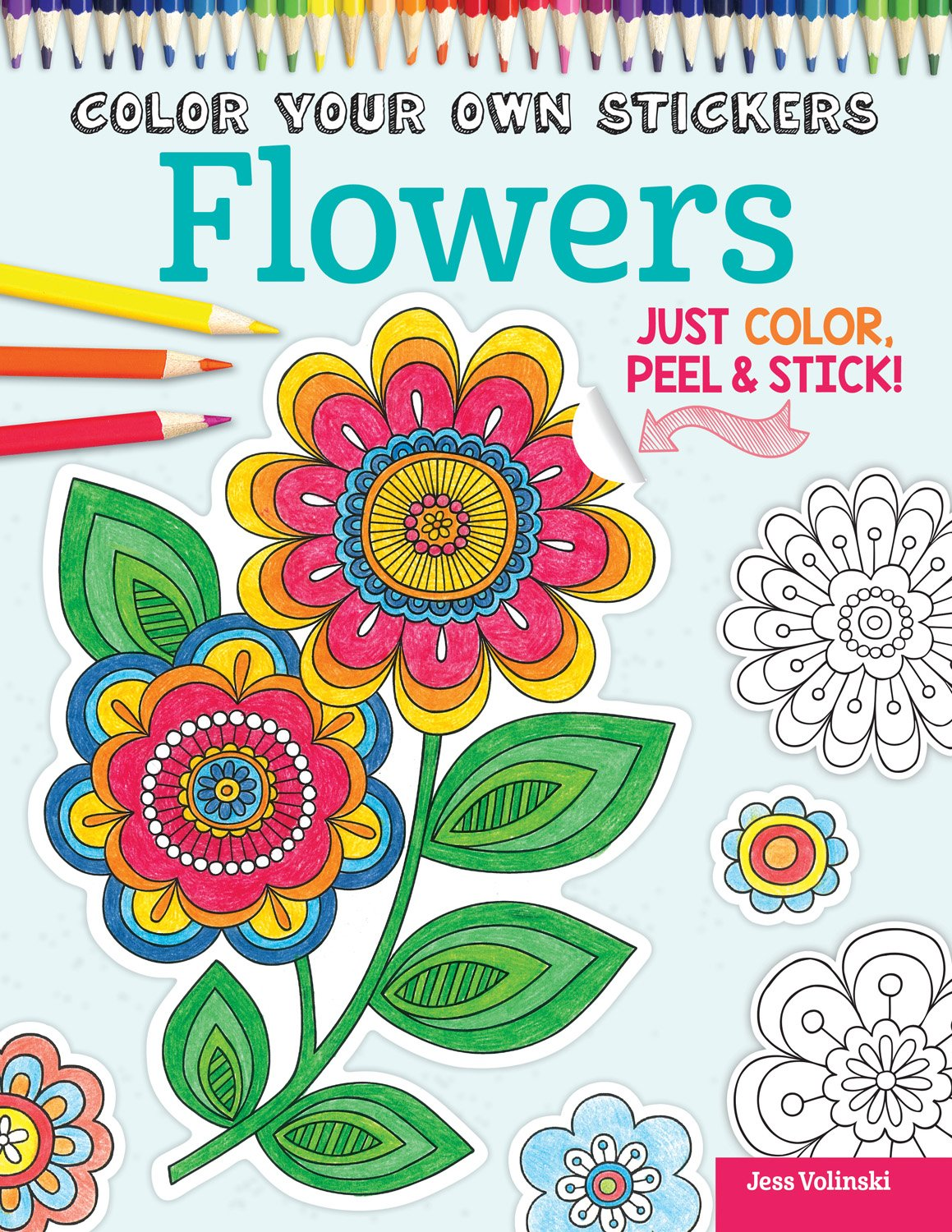 Color Your Own Stickers Flowers: Just Color, Peel & Stick: Jess ...