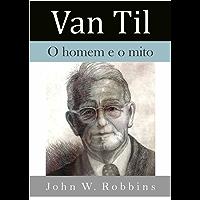 Van Til: o homem e o mito