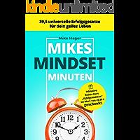 Mikes Mindset Minuten: 39,5 universelle Erfolgsgesetze für dein geiles Leben (German Edition)