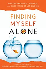 Finding Myself Alone: Positive Thoughts, Insights, and Discoveries of LDS Singles Kindle Edition