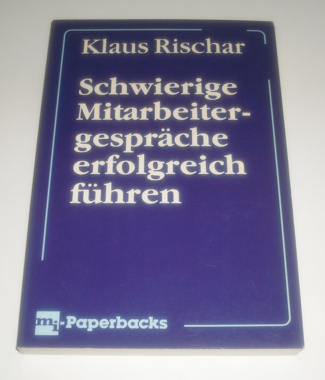 Schwierige Mitarbeitergespräche erfolgreich führen. (6348 513) Broschiert – Dezember 1995 Klaus Rischar Moderne Industrie 3478545307