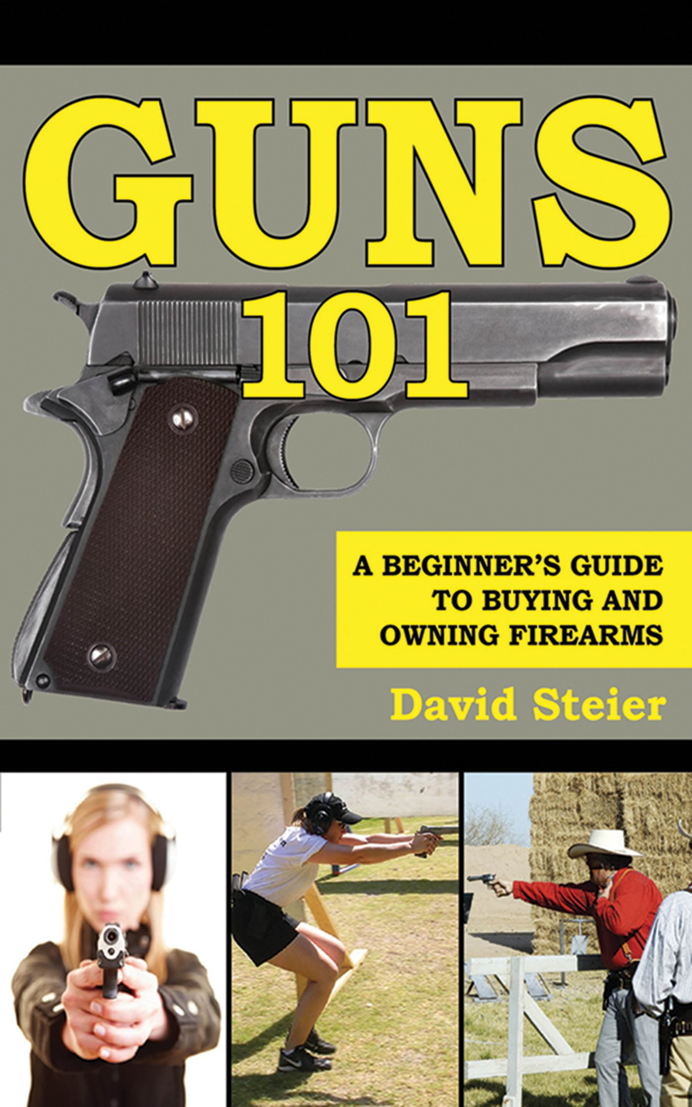 Guns 101: A Beginner's Guide to Buying and Owning Firearms Paperback – June 22, 2011 David Steier Skyhorse Publishing 1616082879 Firearms.
