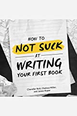 How to Not SUCK at Writing Your First Book: A Book on Writing for People who Hate Writing Audible Audiobook