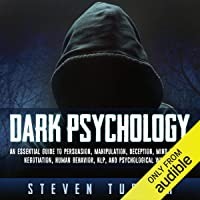 Dark Psychology: An Essential Guide to Persuasion, Manipulation, Deception, Mind Control, Negotiation, Human Behavior, NLP, and Psychological Warfare