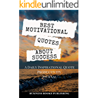 BEST MOTIVATIONAL QUOTES ABOUT SUCCESS: A Daily Inspirational Productivity Journal with a Collection of Short Wisdom Words by Great Men Women Famous Scholars and Modern Geniuses to Become Successful