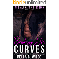 Breaking Her Curves: A Possessive Alpha Male Younger Woman Romance (The Alpha's Obsession Book 1) (English Edition)