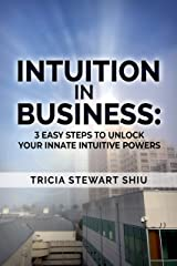 Intuition in Business:  3 Easy Steps to Unlock Your Innate Intuitive Powers Kindle Edition