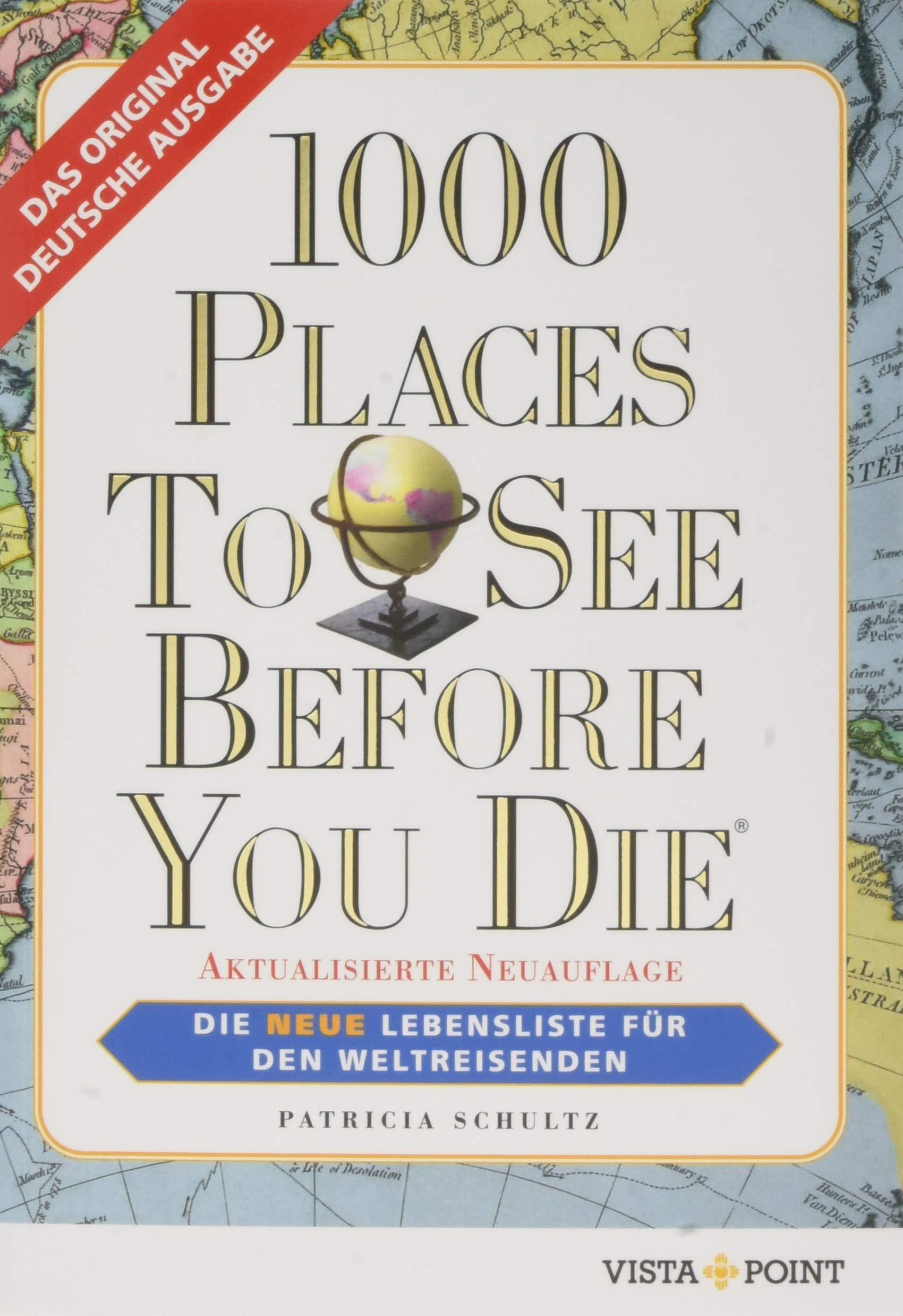 1000 Places To See Before You Die: Die neue Lebensliste für den Weltreisenden